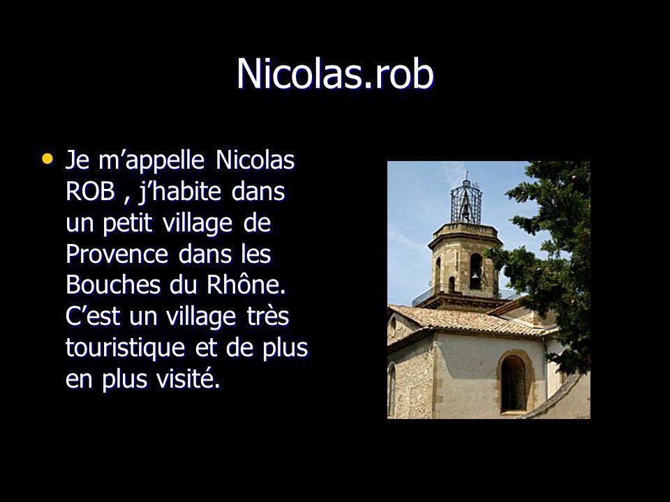 Nicolas.rob Je mappelle Nicolas ROB, jhabite dans un petit village de Provence dans les Bouches du Rhône. Cest un village très touristique et de plus