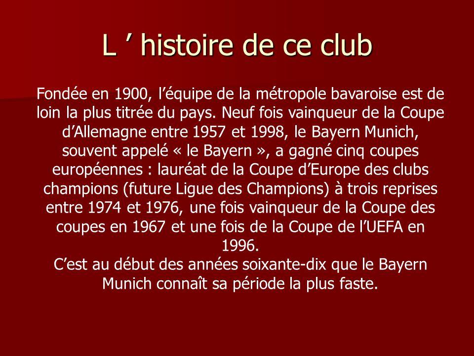 L histoire de ce club Fondée en 1900, léquipe de la métropole bavaroise est de loin la plus titrée du pays.