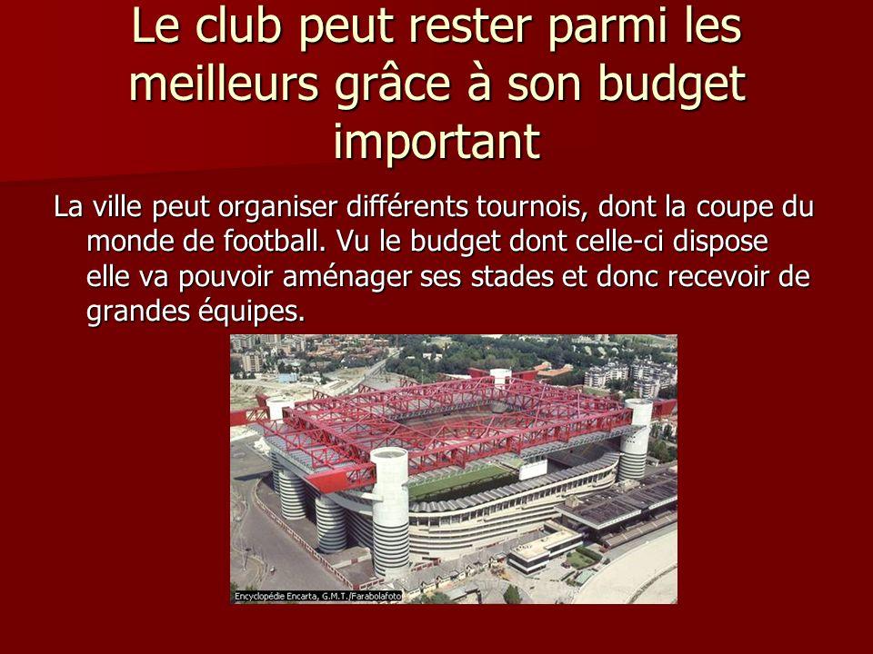 Le club peut rester parmi les meilleurs grâce à son budget important La ville peut organiser différents tournois, dont la coupe du monde de football.