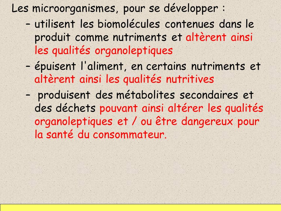 Les microorganismes, pour se développer : –utilisent les biomolécules contenues dans le produit comme nutriments et altèrent ainsi les qualités organo