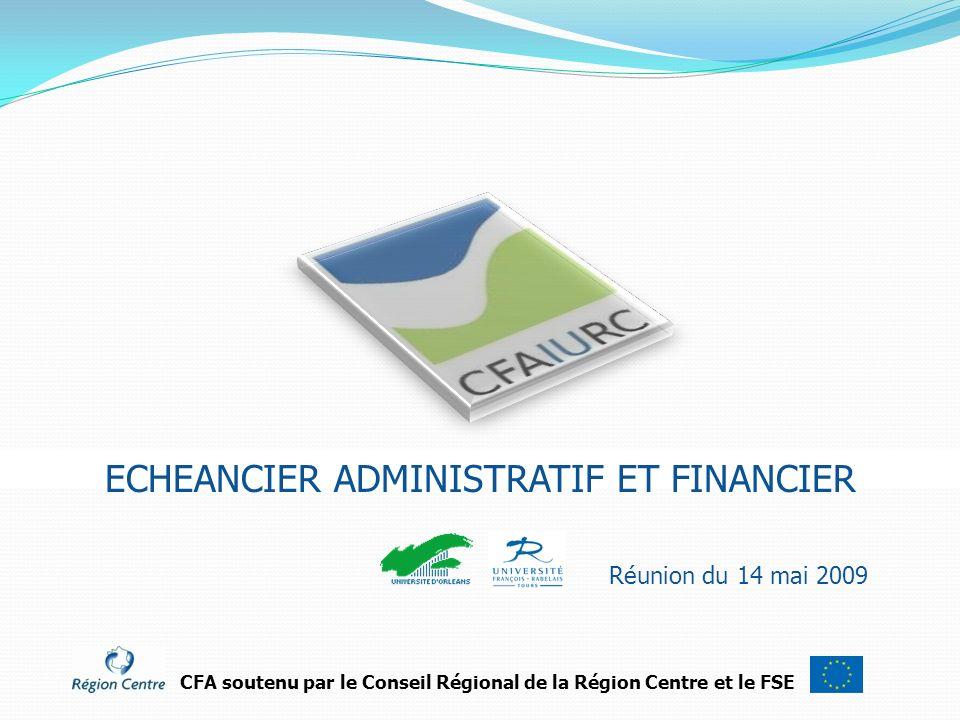 Réunion du 14 mai 2009 CFA soutenu par le Conseil Régional de la Région Centre et le FSE ECHEANCIER ADMINISTRATIF ET FINANCIER