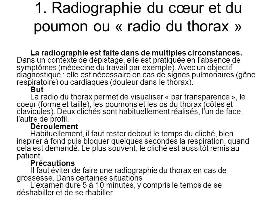 1. Radiographie du cœur et du poumon ou « radio du thorax » La radiographie est faite dans de multiples circonstances. Dans un contexte de dépistage,