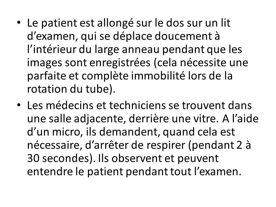 Le patient est allongé sur le dos sur un lit dexamen, qui se déplace doucement à lintérieur du large anneau pendant que les images sont enregistrées (