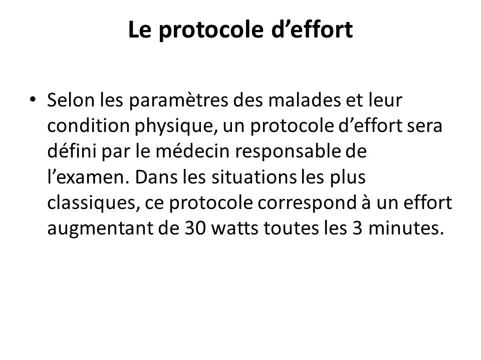 Le protocole deffort Selon les paramètres des malades et leur condition physique, un protocole deffort sera défini par le médecin responsable de lexamen.