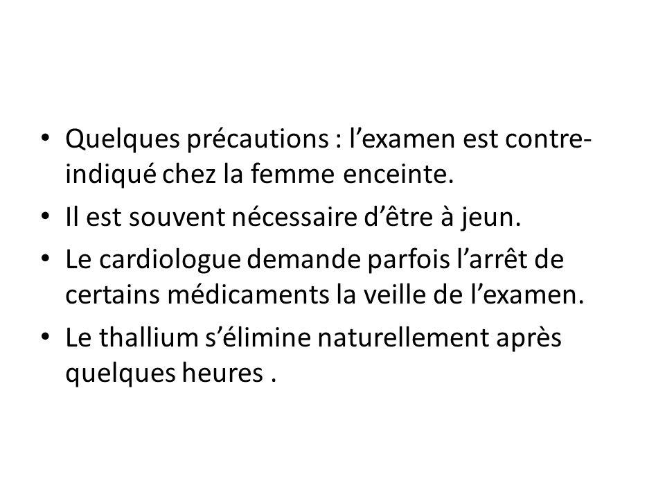 Quelques précautions : lexamen est contre- indiqué chez la femme enceinte. Il est souvent nécessaire dêtre à jeun. Le cardiologue demande parfois larr