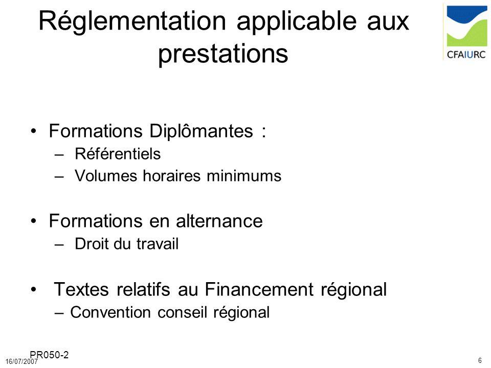 6 16/07/2007 PR050-2 Réglementation applicable aux prestations Formations Diplômantes : – Référentiels – Volumes horaires minimums Formations en alter
