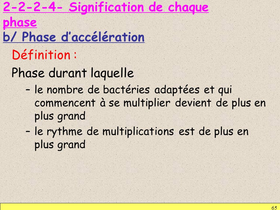 2-2-2-4- Signification de chaque phase b/ Phase daccélération Définition : Phase durant laquelle –le nombre de bactéries adaptées et qui commencent à