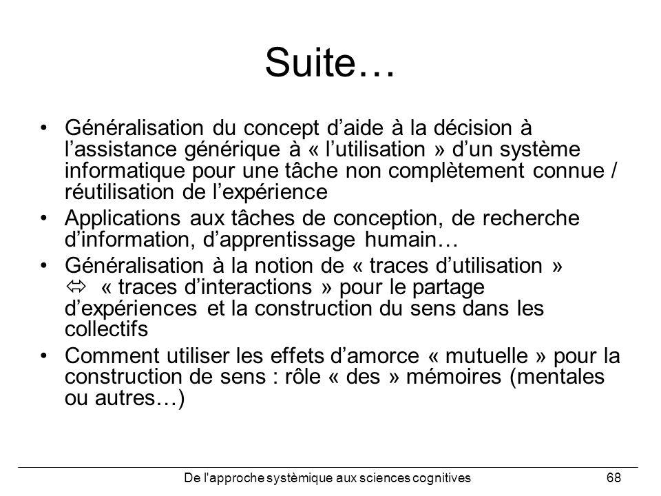 De l'approche systèmique aux sciences cognitives68 Suite… Généralisation du concept daide à la décision à lassistance générique à « lutilisation » dun