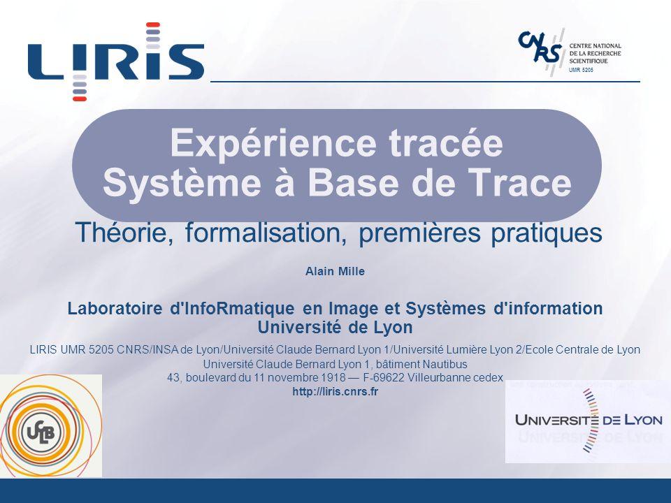 Alain Mille Laboratoire d'InfoRmatique en Image et Systèmes d'information Université de Lyon LIRIS UMR 5205 CNRS/INSA de Lyon/Université Claude Bernar