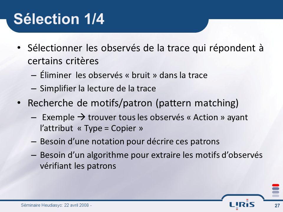 Séminaire Heudiasyc: 22 avril 2008 - 27 Sélectionner les observés de la trace qui répondent à certains critères – Éliminer les observés « bruit » dans