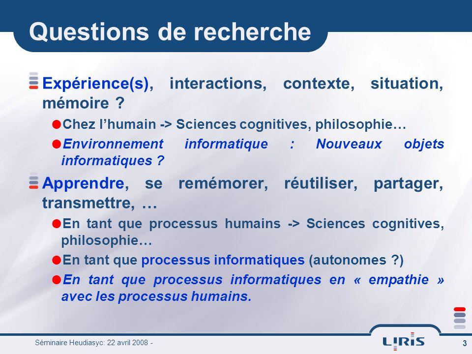 Séminaire Heudiasyc: 22 avril 2008 - 3 Questions de recherche Expérience(s), interactions, contexte, situation, mémoire ? Chez lhumain -> Sciences cog