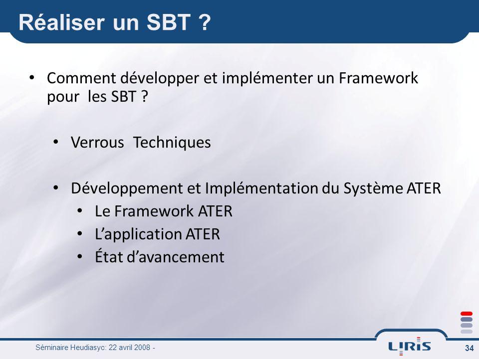 Séminaire Heudiasyc: 22 avril 2008 - 34 Comment développer et implémenter un Framework pour les SBT ? Verrous Techniques Développement et Implémentati