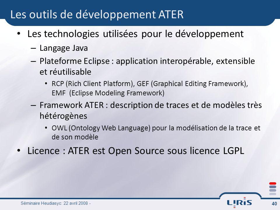 Séminaire Heudiasyc: 22 avril 2008 - 40 Les technologies utilisées pour le développement – Langage Java – Plateforme Eclipse : application interopérab