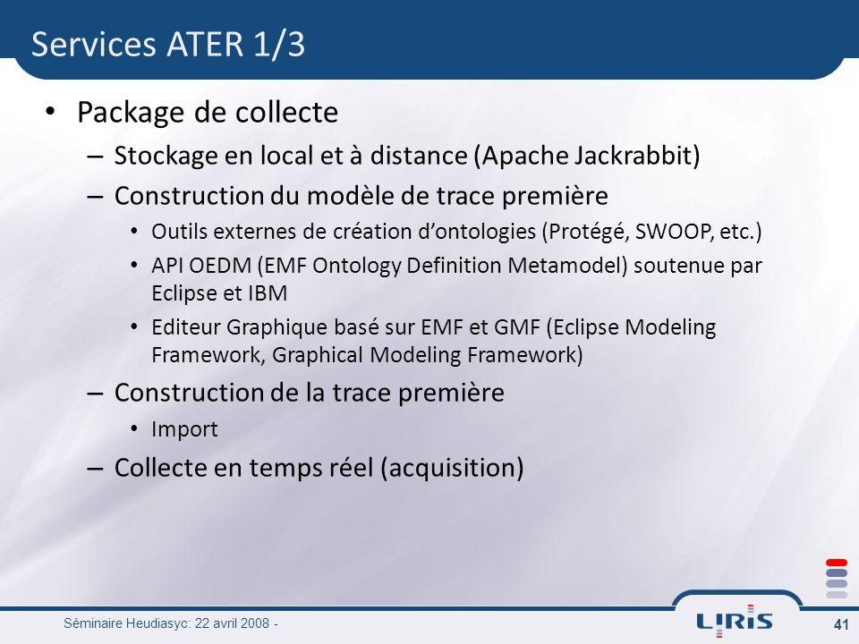 Séminaire Heudiasyc: 22 avril 2008 - 41 Package de collecte – Stockage en local et à distance (Apache Jackrabbit) – Construction du modèle de trace pr