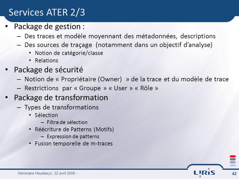 Séminaire Heudiasyc: 22 avril 2008 - 42 Package de gestion : – Des traces et modèle moyennant des métadonnées, descriptions – Des sources de traçage (