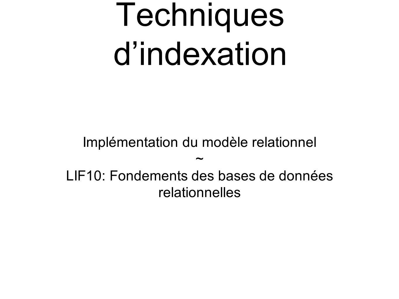Techniques dindexation Implémentation du modèle relationnel ~ LIF10: Fondements des bases de données relationnelles