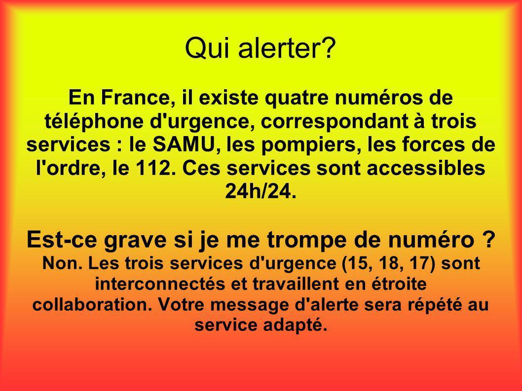Qui alerter? En France, il existe quatre numéros de téléphone d'urgence, correspondant à trois services : le SAMU, les pompiers, les forces de l'ordre
