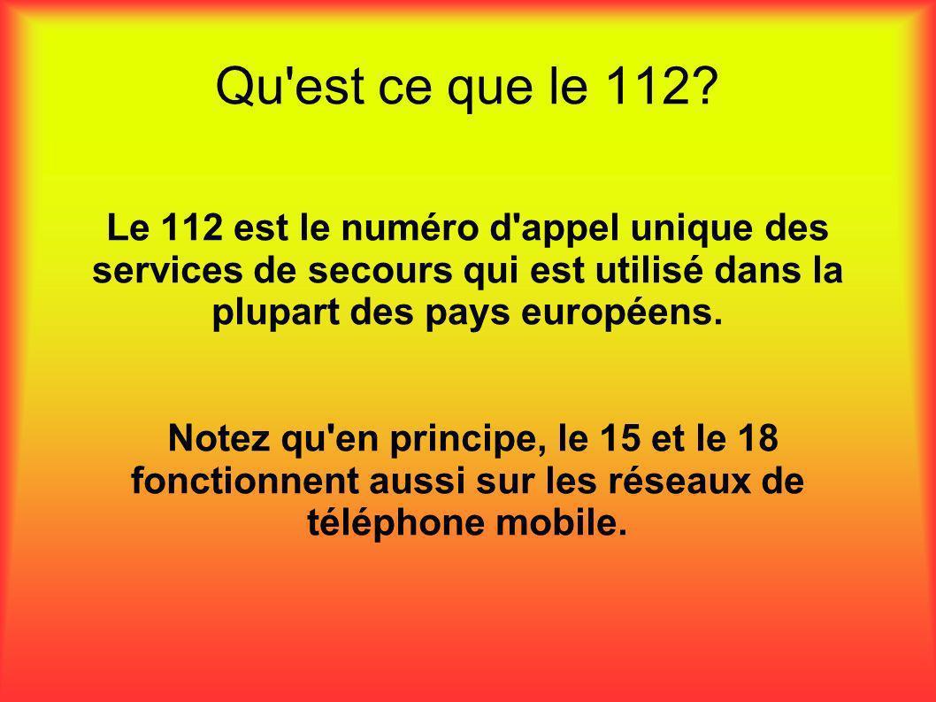 Qu'est ce que le 112? Le 112 est le numéro d'appel unique des services de secours qui est utilisé dans la plupart des pays européens. Notez qu'en prin