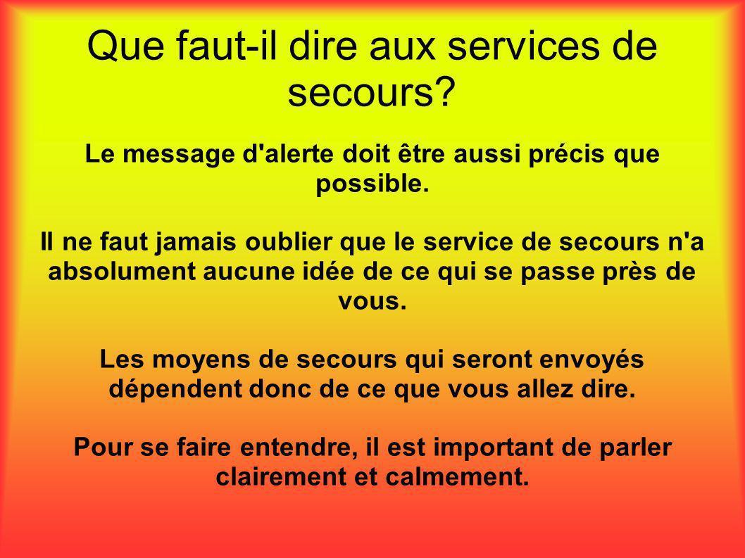 Que faut-il dire aux services de secours? Le message d'alerte doit être aussi précis que possible. Il ne faut jamais oublier que le service de secours