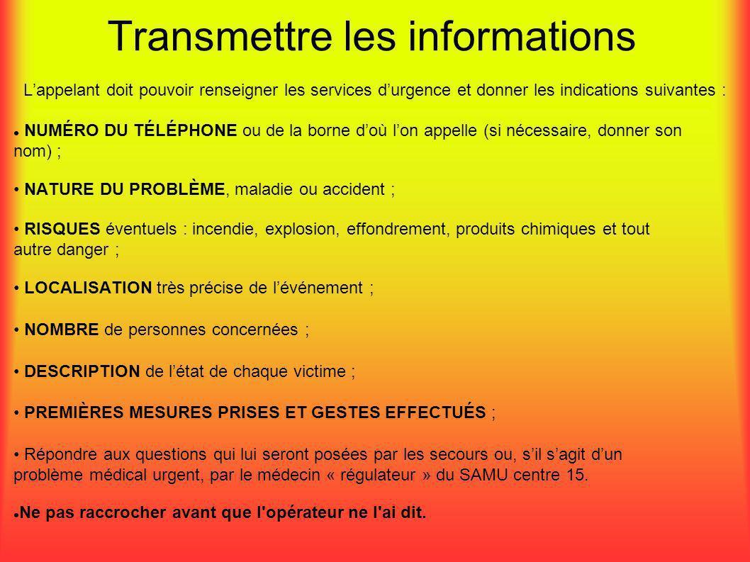 Transmettre les informations Lappelant doit pouvoir renseigner les services durgence et donner les indications suivantes : NUMÉRO DU TÉLÉPHONE ou de l