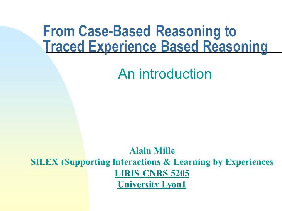 Alain Mille2 Summary n Case-Based Reasoning .