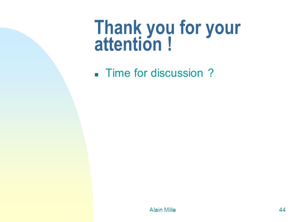 Alain Mille44 Thank you for your attention ! n Time for discussion ?