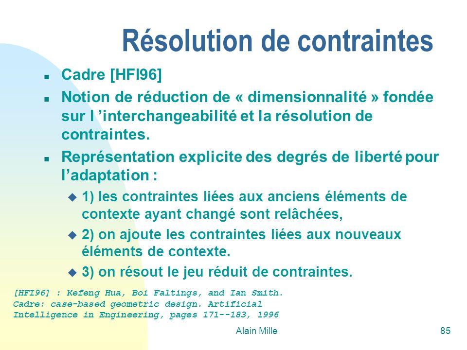 Alain Mille85 Résolution de contraintes n Cadre [HFI96] n Notion de réduction de « dimensionnalité » fondée sur l interchangeabilité et la résolution