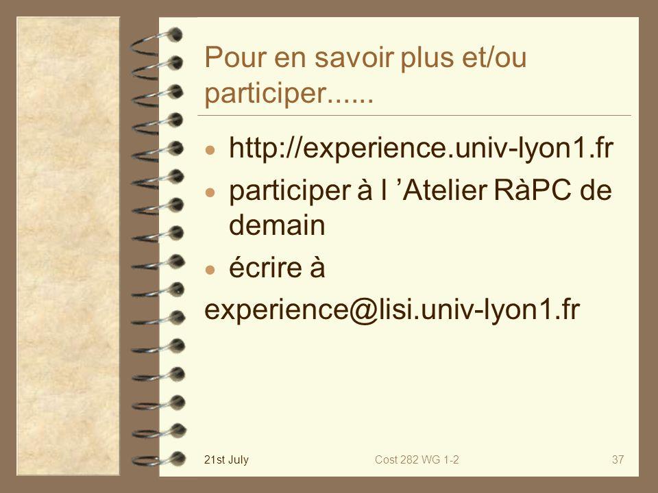 21st JulyCost 282 WG 1-237 Pour en savoir plus et/ou participer...... http://experience.univ-lyon1.fr participer à l Atelier RàPC de demain écrire à e