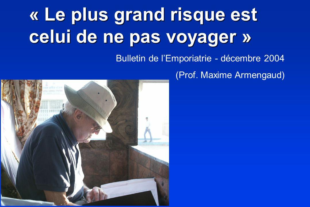 « Le plus grand risque est celui de ne pas voyager » Bulletin de lEmporiatrie - décembre 2004 (Prof. Maxime Armengaud)