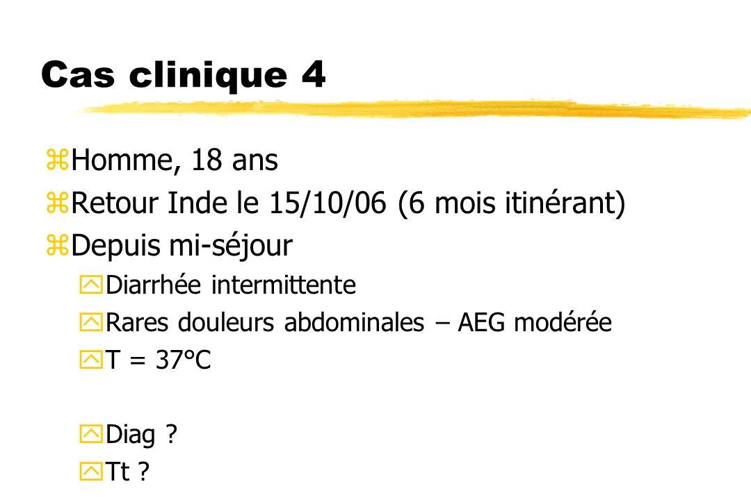 Cas clinique 4 zHomme, 18 ans zRetour Inde le 15/10/06 (6 mois itinérant) zDepuis mi-séjour yDiarrhée intermittente yRares douleurs abdominales – AEG