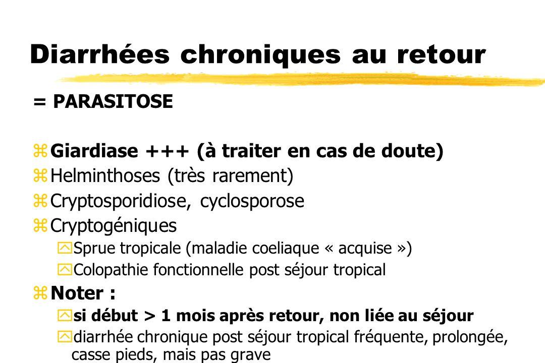 Diarrhées chroniques au retour = PARASITOSE zGiardiase +++ (à traiter en cas de doute) zHelminthoses (très rarement) zCryptosporidiose, cyclosporose z