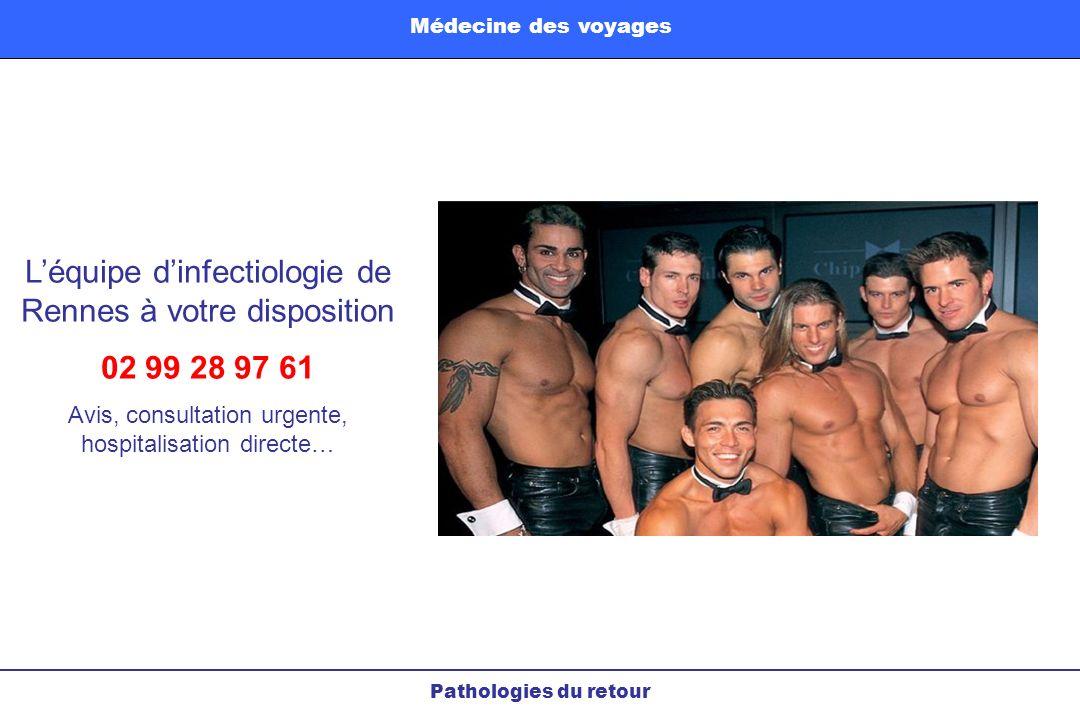 Léquipe dinfectiologie de Rennes à votre disposition 02 99 28 97 61 Avis, consultation urgente, hospitalisation directe… Pathologies du retour Médecin
