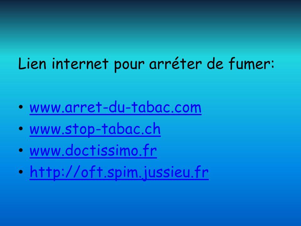 Lien internet pour arréter de fumer: www.arret-du-tabac.com www.stop-tabac.ch www.doctissimo.fr http://oft.spim.jussieu.fr