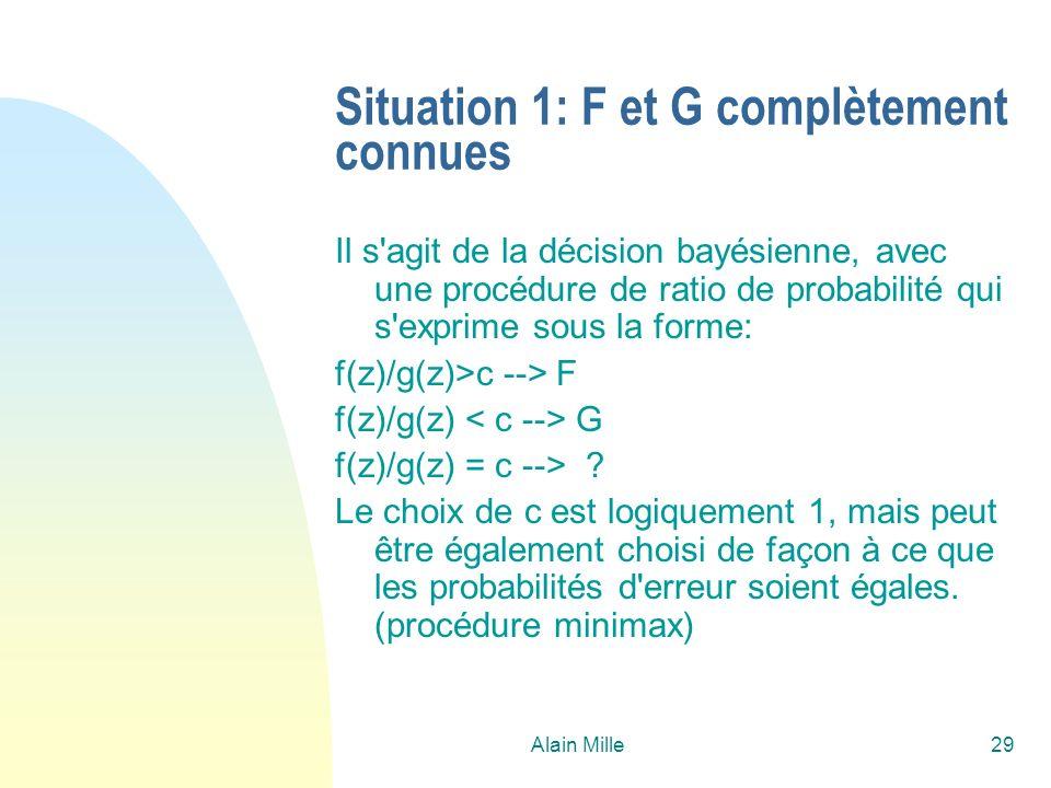 Alain Mille29 Situation 1: F et G complètement connues Il s'agit de la décision bayésienne, avec une procédure de ratio de probabilité qui s'exprime s