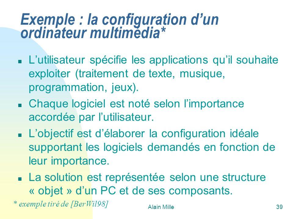 Alain Mille39 Exemple : la configuration dun ordinateur multimédia* n Lutilisateur spécifie les applications quil souhaite exploiter (traitement de te