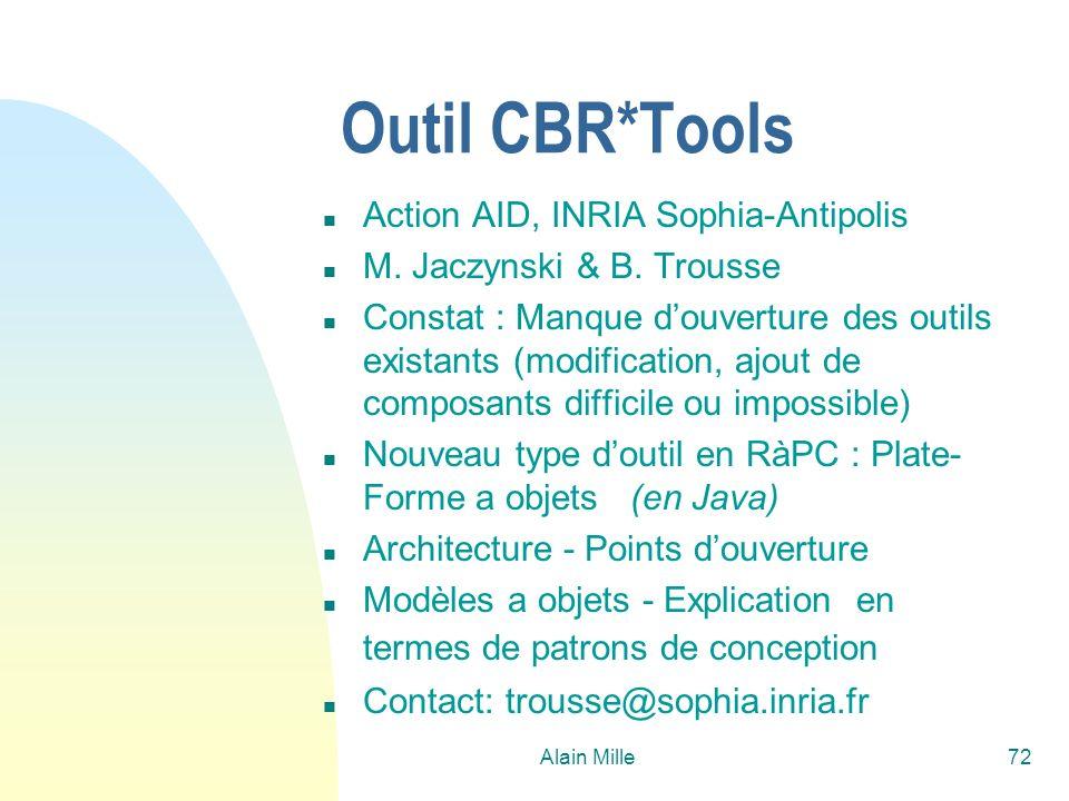 Alain Mille72 Outil CBR*Tools n Action AID, INRIA Sophia-Antipolis n M. Jaczynski & B. Trousse n Constat : Manque douverture des outils existants (mod