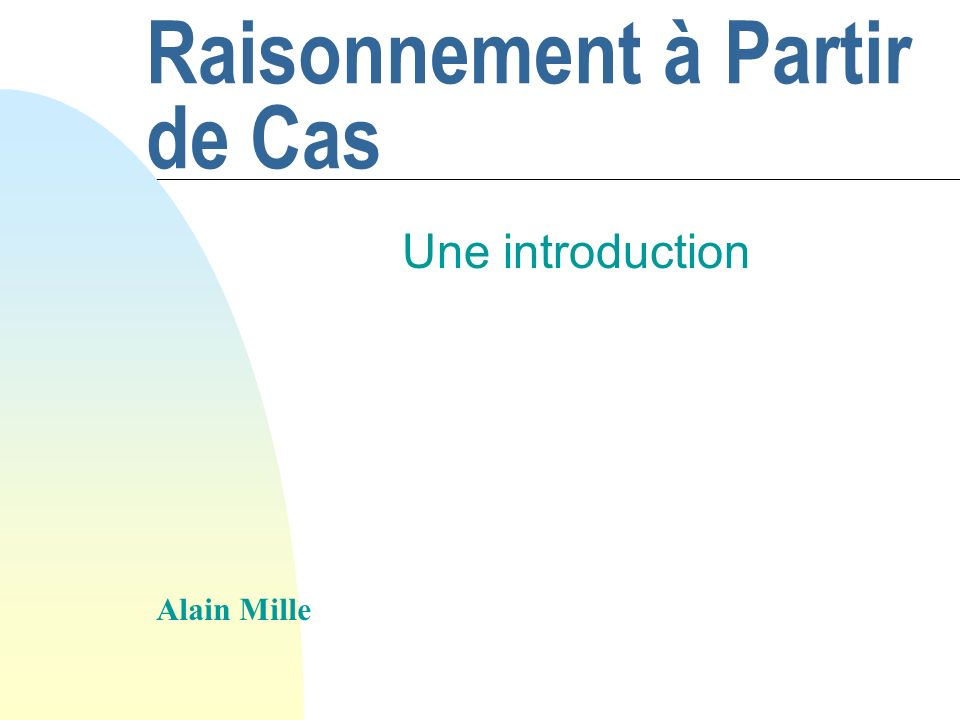 Raisonnement à Partir de Cas Une introduction Alain Mille
