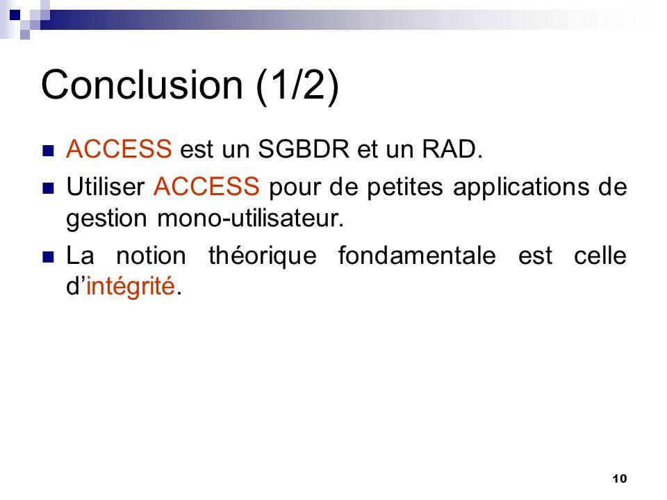 10 Conclusion (1/2) ACCESS est un SGBDR et un RAD.