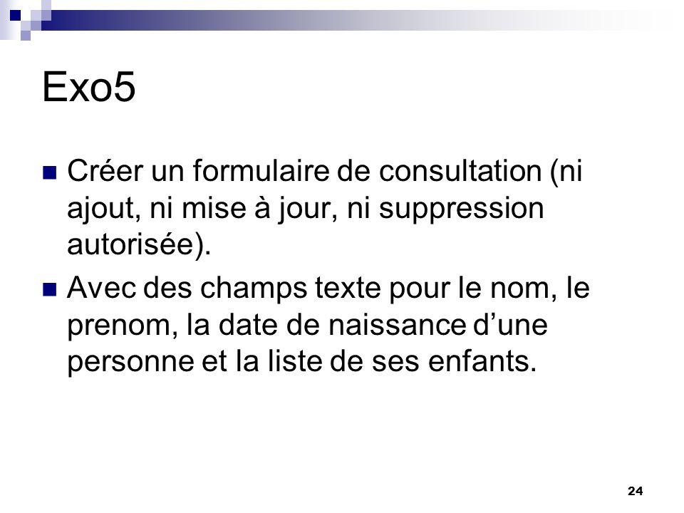 24 Exo5 Créer un formulaire de consultation (ni ajout, ni mise à jour, ni suppression autorisée).