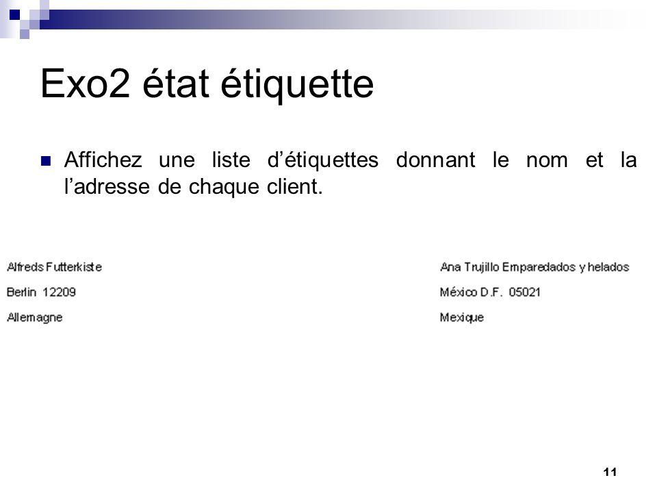 11 Exo2 état étiquette Affichez une liste détiquettes donnant le nom et la ladresse de chaque client.