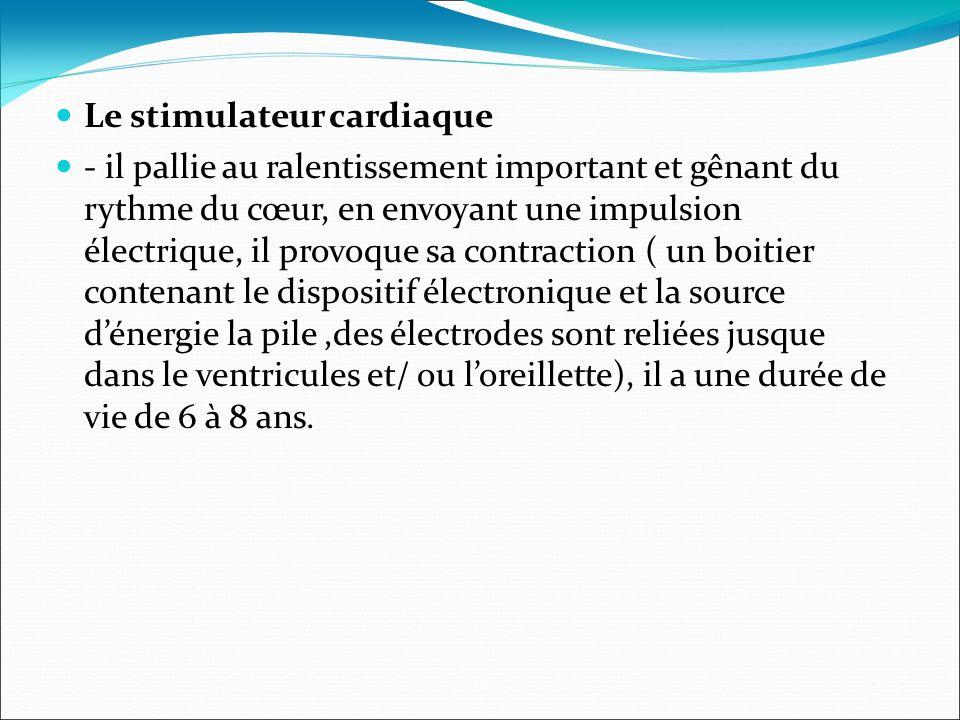 Le stimulateur cardiaque - il pallie au ralentissement important et gênant du rythme du cœur, en envoyant une impulsion électrique, il provoque sa con