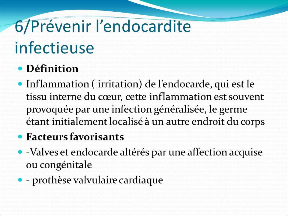 6/Prévenir lendocardite infectieuse Définition Inflammation ( irritation) de lendocarde, qui est le tissu interne du cœur, cette inflammation est souv