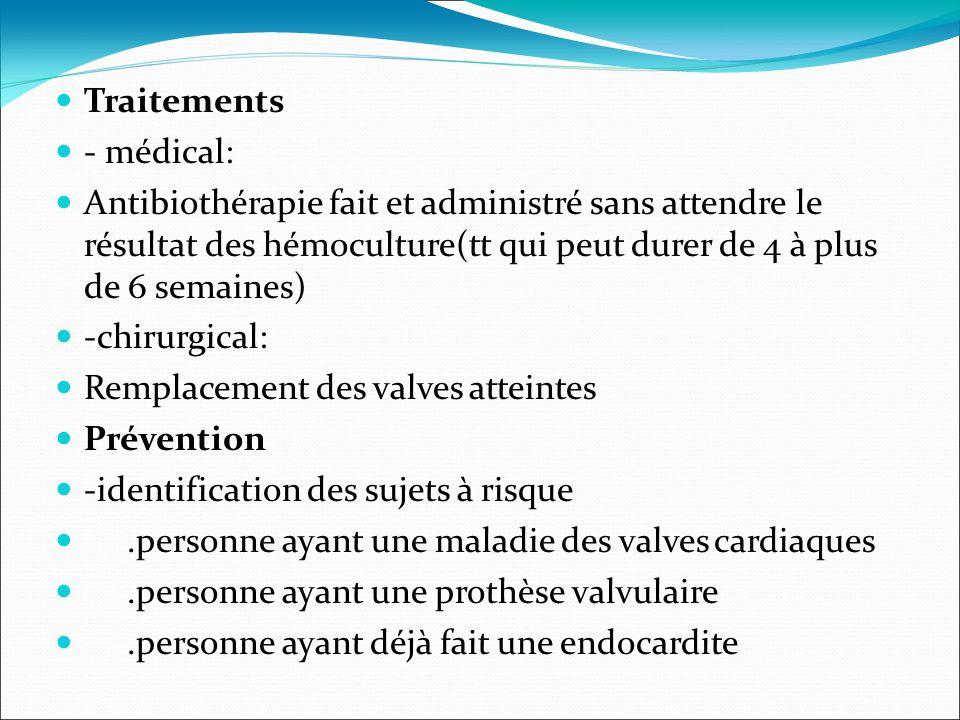 Traitements - médical: Antibiothérapie fait et administré sans attendre le résultat des hémoculture(tt qui peut durer de 4 à plus de 6 semaines) -chir