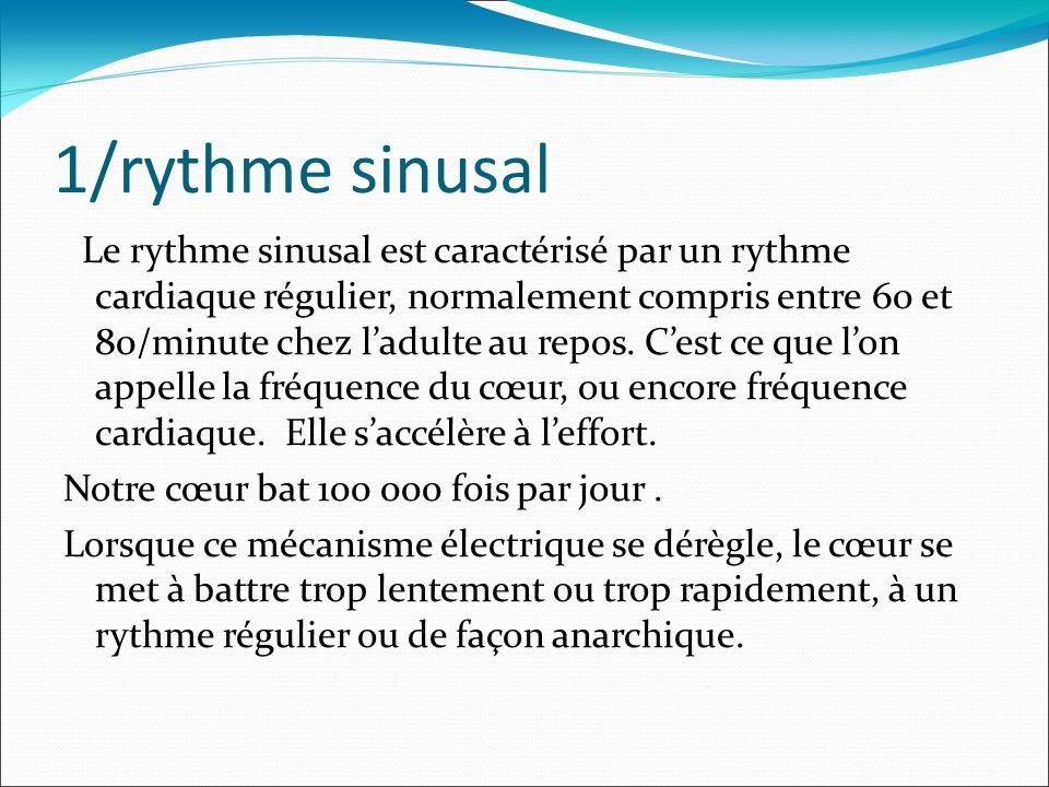 1/rythme sinusal Le rythme sinusal est caractérisé par un rythme cardiaque régulier, normalement compris entre 60 et 80/minute chez ladulte au repos.
