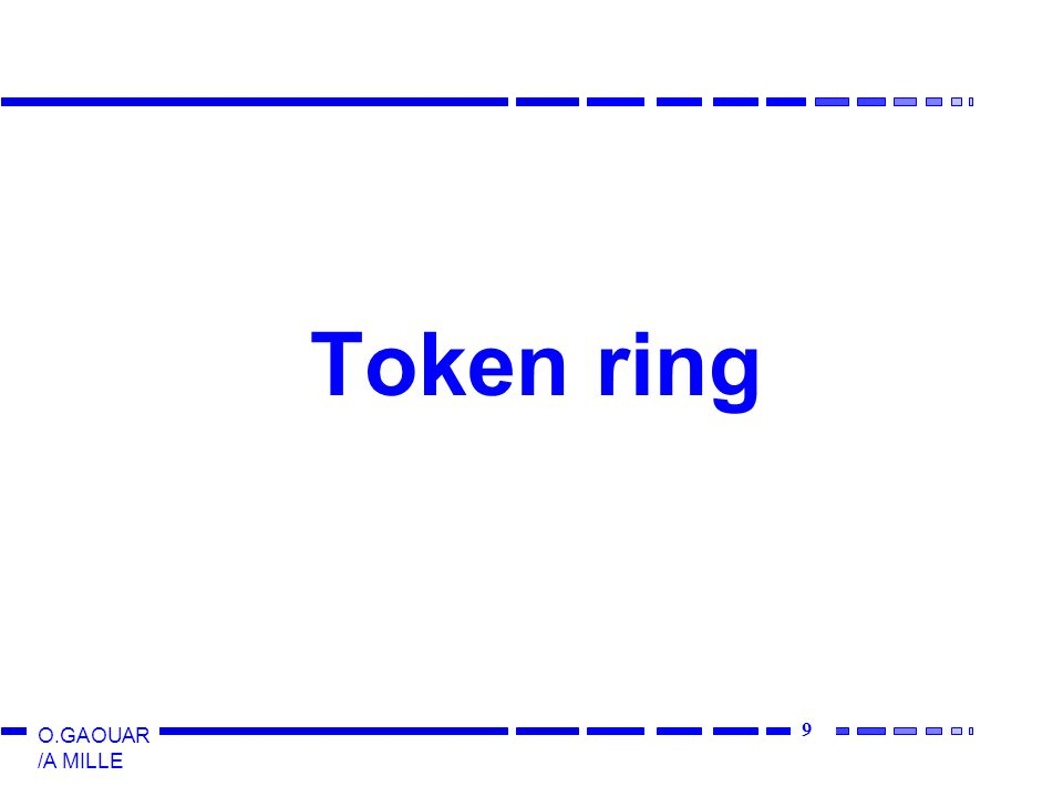 9 O.GAOUAR /A MILLE Token ring