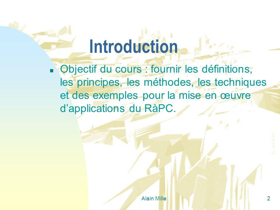 Alain Mille2 Introduction n Objectif du cours : fournir les définitions, les principes, les méthodes, les techniques et des exemples pour la mise en œ