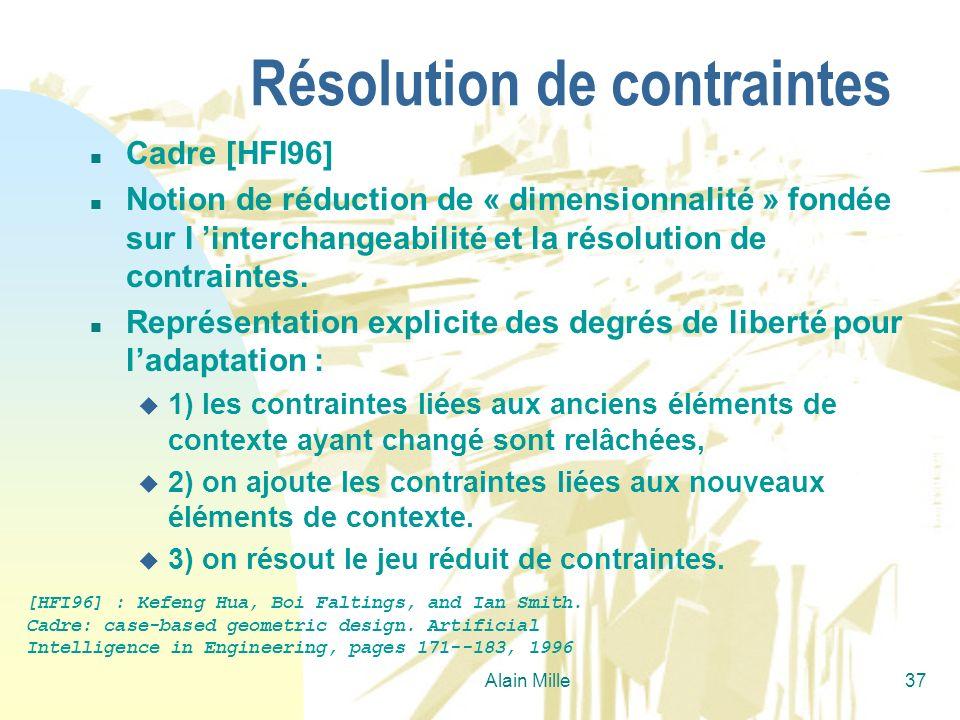 Alain Mille37 Résolution de contraintes n Cadre [HFI96] n Notion de réduction de « dimensionnalité » fondée sur l interchangeabilité et la résolution