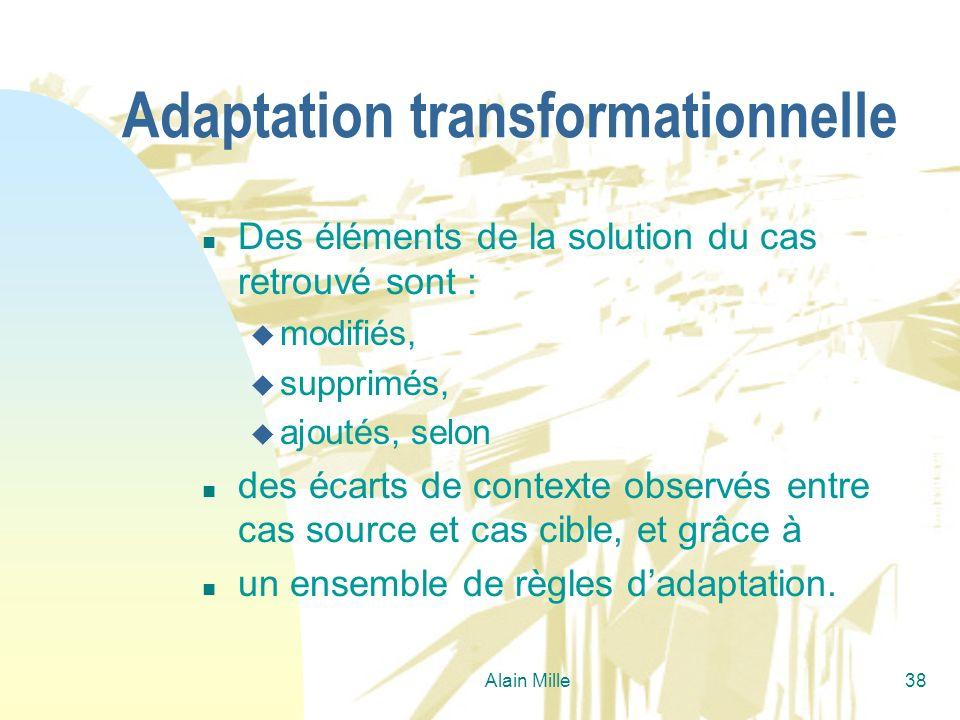 Alain Mille38 Adaptation transformationnelle n Des éléments de la solution du cas retrouvé sont : u modifiés, u supprimés, u ajoutés, selon n des écar