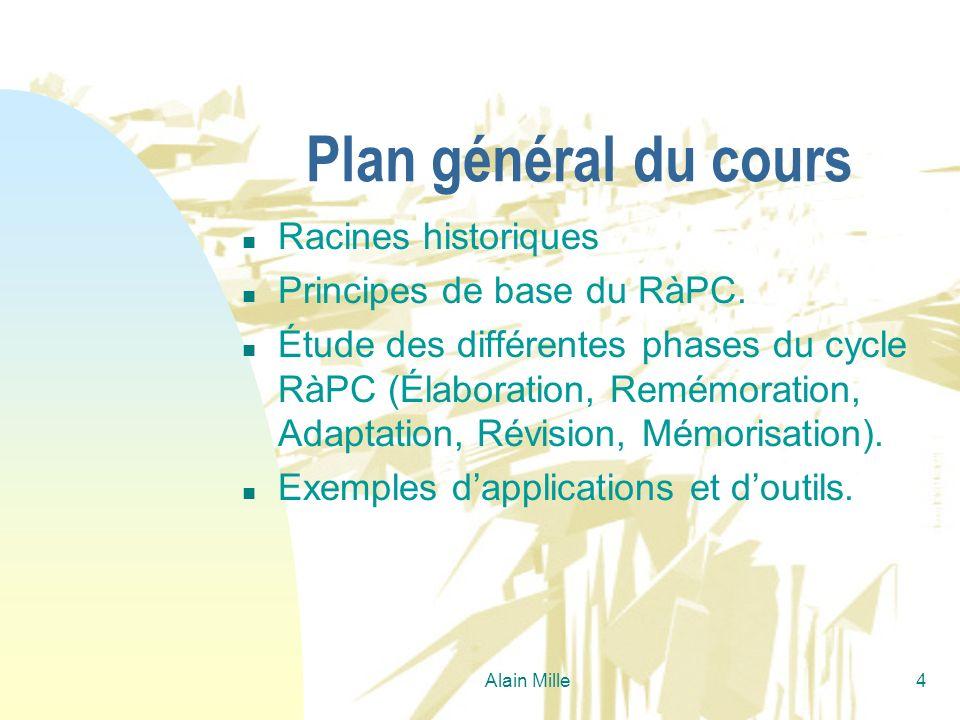 4 Plan général du cours n Racines historiques n Principes de base du RàPC. n Étude des différentes phases du cycle RàPC (Élaboration, Remémoration, Ad