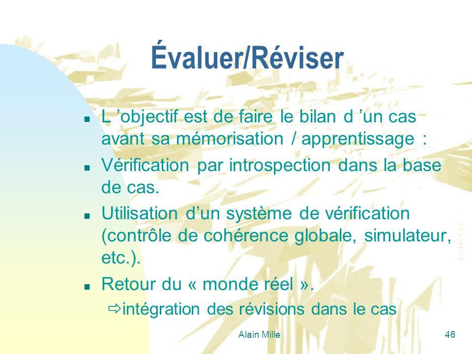 Alain Mille46 Évaluer/Réviser n L objectif est de faire le bilan d un cas avant sa mémorisation / apprentissage : n Vérification par introspection dan